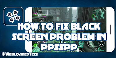 How to fix black screen problem in ppsspp Android Emulator