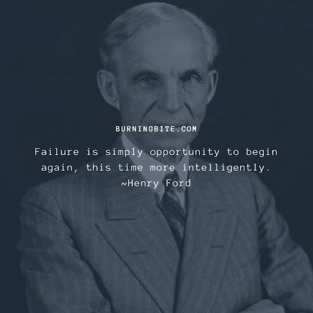 Failure is simply opportunity to begin again, this time more intelligently. ~Henry Ford