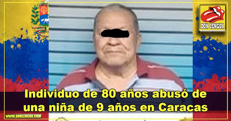 Individuo de 80 años abusó de una niña de 9 años en Caracas