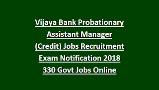 Vijaya Bank Probationary Assistant Manager (Credit) Jobs Recruitment Exam Notification 2018 330 Govt Jobs Online