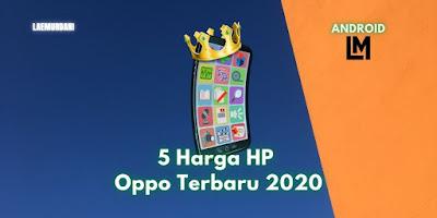 5 Harga HP Oppo Terbaru 2020 Spesifikasi Paling lengkap