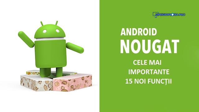 Cele mai importante 15 noi funcții introduse de Android Nougat 7.0