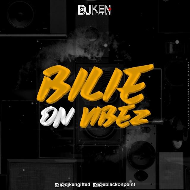 MIXTAPE: DJ Ken Gifted - Bilie'On Vibez