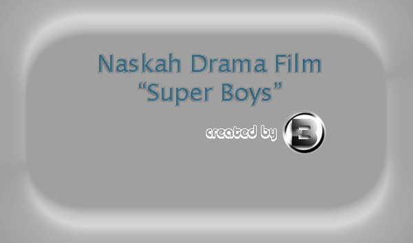 Naskah Drama Film Super Boys