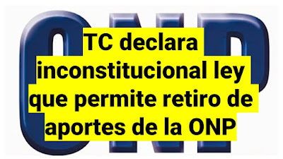 TC declara inconstitucional LEY de retiro de aportes de la ONP