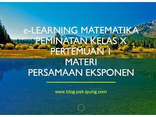 e-LEARNING MATEMATIKA PEMINATAN KELAS X PERTEMUAN 1 MATERI PERSAMAAN EKSPONEN
