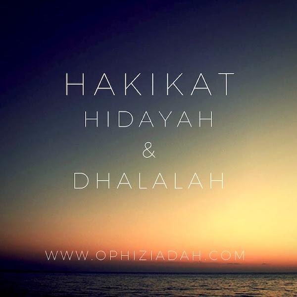 Hakikat Hidayah  (Petunjuk) dan Dhalalah (Kesesatan)