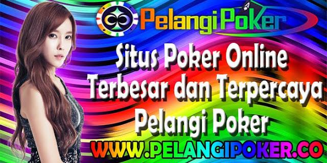 Situs-Poker-Online-Terbesar-dan-Terpercaya-Pelangi-Poker