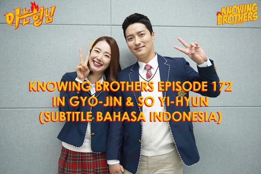 Nonton streaming online & download Knowing Brothers episode 172 bintang tamu In Gyo-jin & So Yi-hyun sub Indo