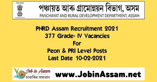 PNRD Assam Recruitment 2021 - 377 Grade IV  Vacancies For Peon & PRI Level Posts. Last Date 10-02-2021