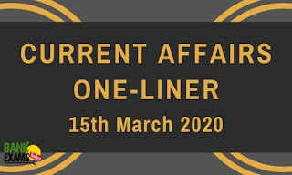 Current Affairs One-Liner: 15th March 2020