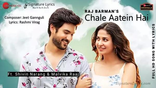 Chale Aatein Hai Lyrics - Raj Barman | Ft Shivin Narang & Malvika Raaj