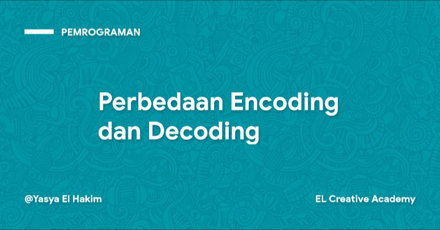 Perbedaan Antara Encoding dan Decoding