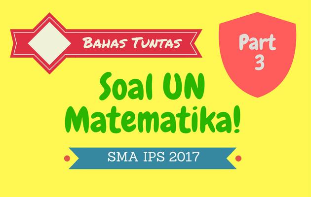 Pembahasan Soal UN Matematika SMA IPS 2017 No. 21 - 30 Part 3