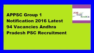 APPSC Group 1 Notification 2016 Latest 94 Vacancies Andhra Pradesh PSC Recruitment
