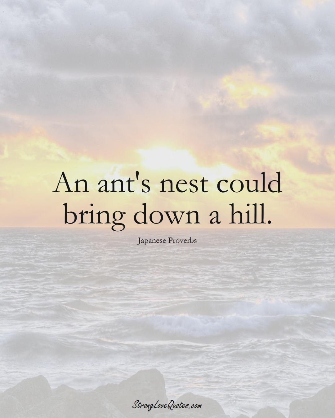 An ant's nest could bring down a hill. (Japanese Sayings);  #AsianSayings
