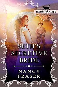 Seth's Secretive Bride: (Matchmaker's Mix-Up Book 12) by Nancy Fraser