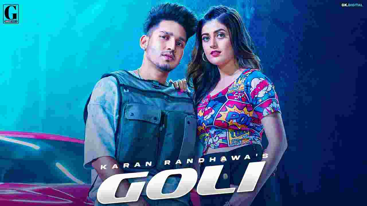 Goli lyrics Karan Randhawa Punjabi Song