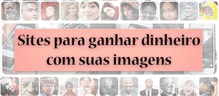 6 Sites para ganhar dinheiro com suas imagens