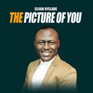 LYRICS: Elijah Oyelade - The Picture Of You