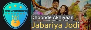 DHOONDE AKHIYAAN Guitar Chords (JABARIYA JODI) | by Yasser Desai & Altamash