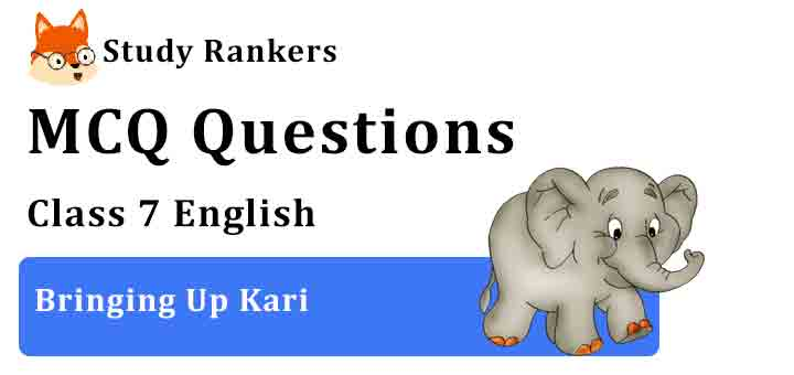 MCQ Questions for Class 7 English Chapter 2 Bringing Up Kari An Alien Hand