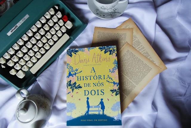 [RESENHA] A História de Nós Dois – Dani Atkins (Editora Arqueiro)