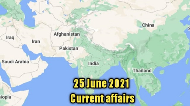 25 June 2021 : Current affairs of today in English