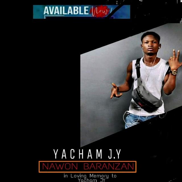 Music : Yacham JY - Nawon Baranzan : in Loving memory of Yacham JY
