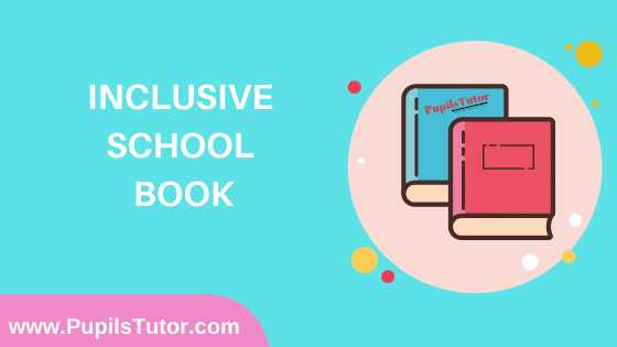 Inclusive School Book in English Medium Free Download PDF for B.Ed 1st And 2nd Year / All Semesters And All Courses - www.PupilsTutor.Com