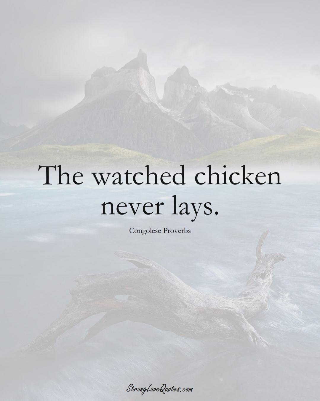 The watched chicken never lays. (Congolese Sayings);  #AfricanSayings