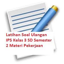 Latihan Soal Ulangan IPS Kelas 3 SD Semester 2 Materi Pekerjaan