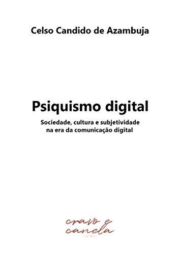Psiquismo digital: Sociedade, cultura e subjetividade na era da comunicação digital