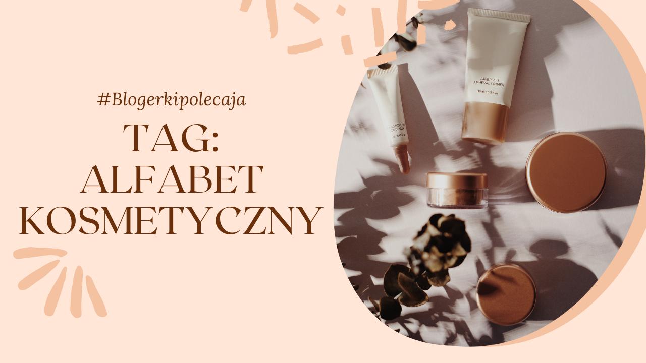 #Blogerkipolecaja: Tag Alfabet Kosmetyczny :)