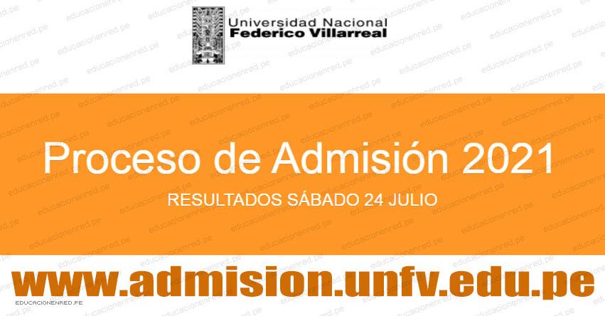 Resultados UNFV 2021 (Sábado 24 Julio 2021) Lista de Ingresantes - Examen Admisión Virtual - Universidad Nacional Federico Villarreal - www.unfv.edu.pe