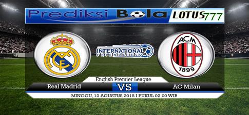 PREDIKSI Real Madrid vs AC Milan 12 AGUSTUS 2018