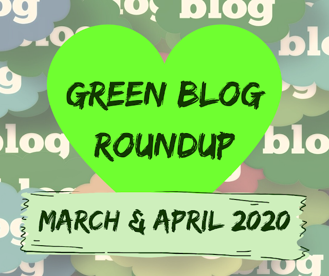 Green themed blogs roundup March-APril 2020