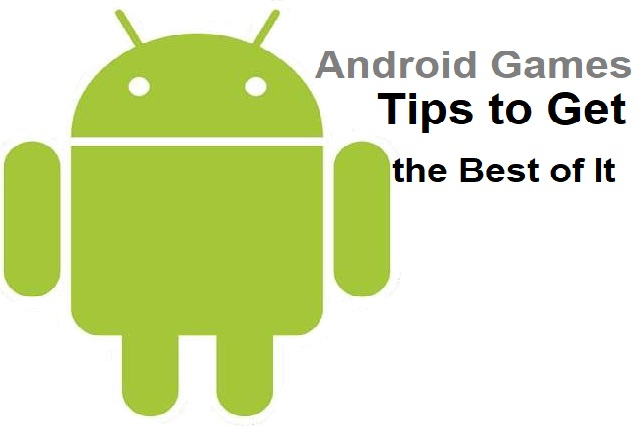 Android Games - Tips for Getting the Best