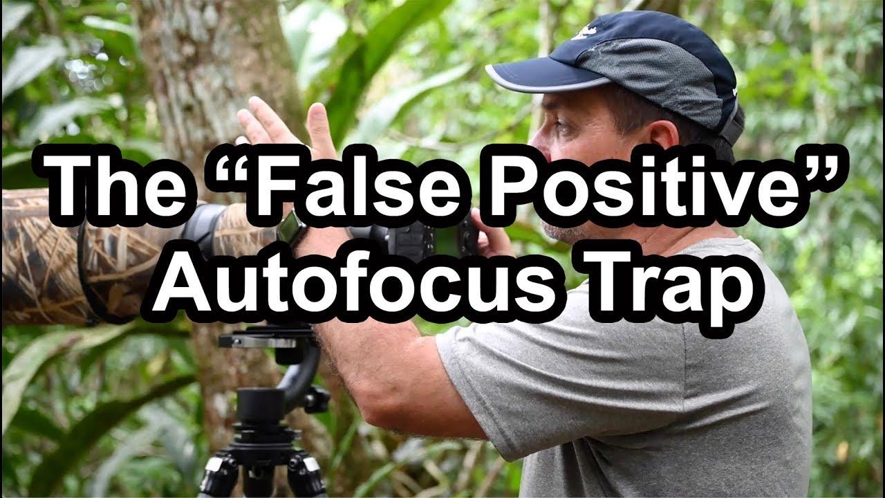"""The """"False Positive"""" Autofocus Trap"""