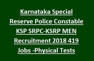 Karnataka Special Reserve Police Constable KSP SRPC-KSRP MEN Recruitment 2018 419 Govt Jobs Online-Physical Tests