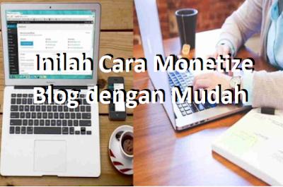 Inilah Cara Monetize Blog dengan Mudah