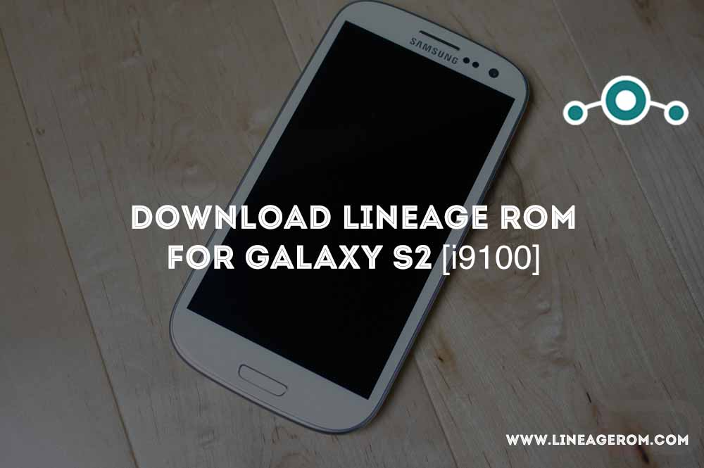 ROM] Download Lineage OS for Galaxy S2 i9100 Android nougat 7 1 1