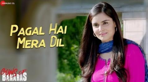 Pagal Hai Mera Dil Lyrics in Hindi, Sohail Sen, Palak Muchhal, Guns Of Banaras