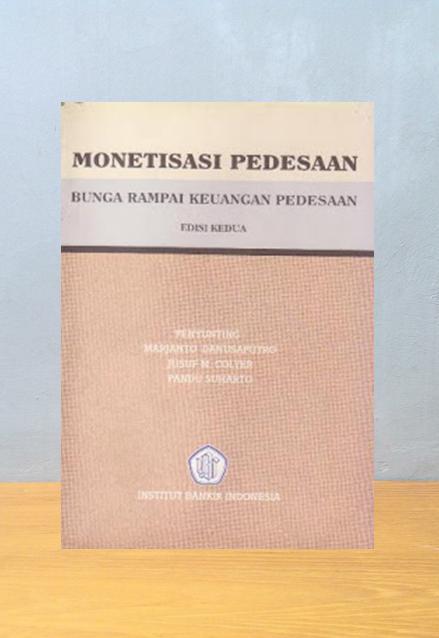 MONETISASI PEDESAAN; BUNGA RAMPAI KEUANGAN PEDESAAN, Marjanto Danusaputro, Jusuf M. Colter, Pandu Suharto