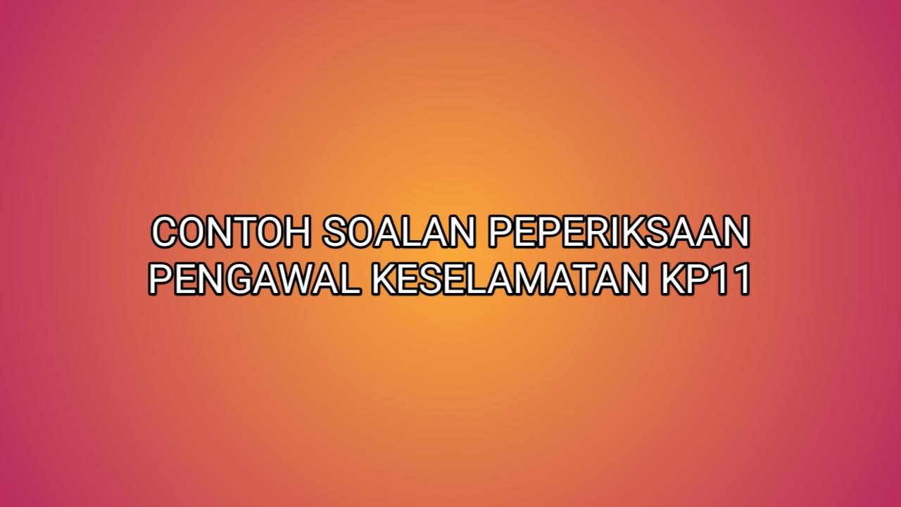 Contoh Soalan Peperiksaan Pengawal Keselamatan KP11 2020