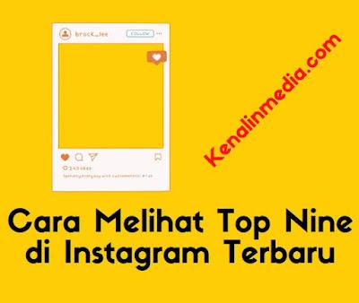 Panduan Cara Melihat Top Nine di Instagram Terbaru