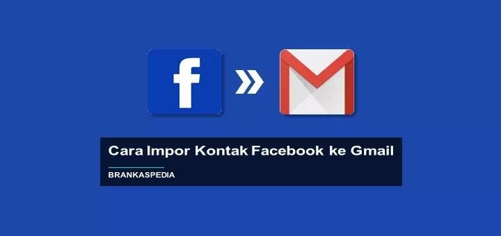 Cara Impor Kontak Facebook ke Gmail