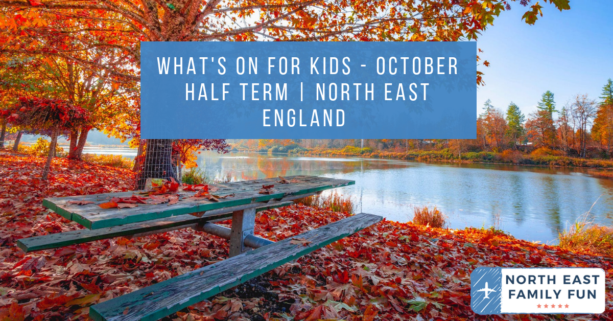 What's On for Kids - October Half Term | North East England