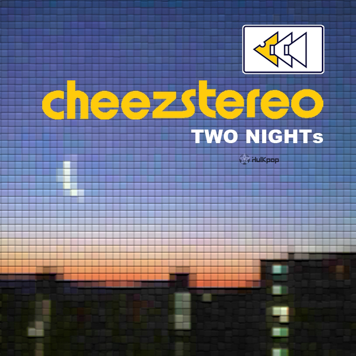 [Single] Cheezstereo – TWO NIGHTs