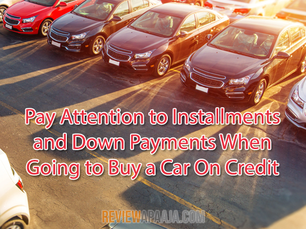 Pay attention to installments and Down Payments When Going to Buy a Car On Credit